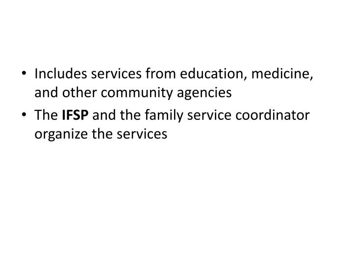 Includes services from education, medicine, and other community agencies