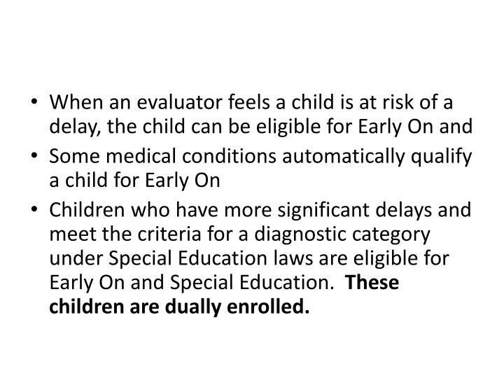 When an evaluator feels a child is at risk of a delay, the child can be eligible for Early On and