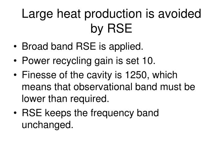 Large heat production is avoided by RSE