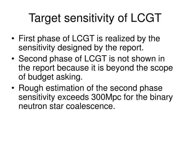 Target sensitivity of lcgt