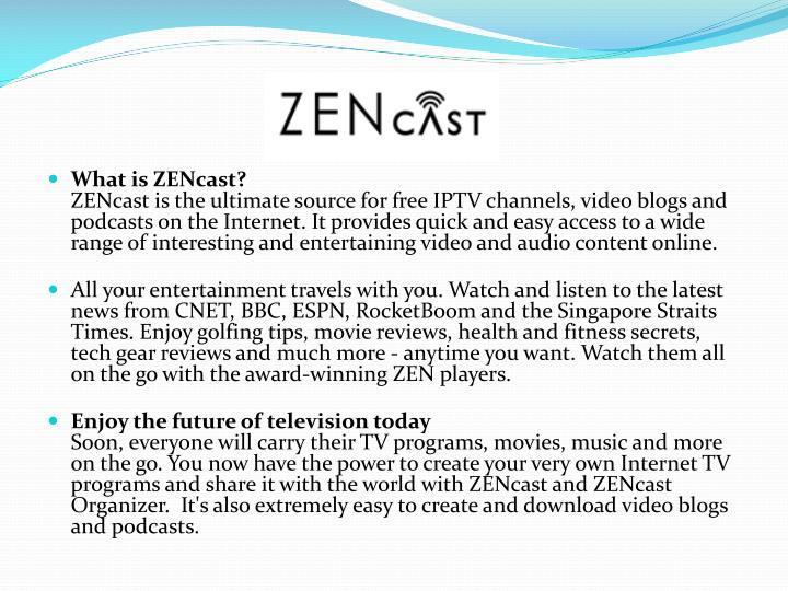What is ZENcast?