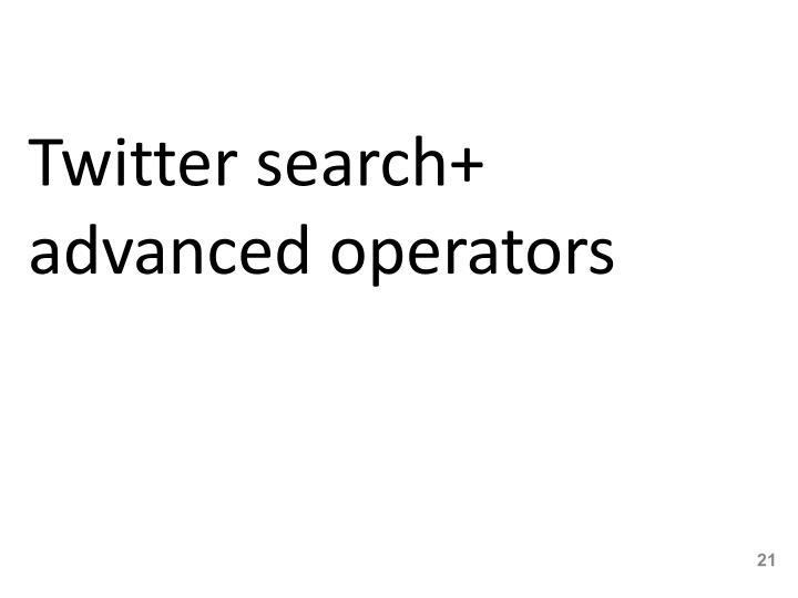 Twitter search+ advanced operators
