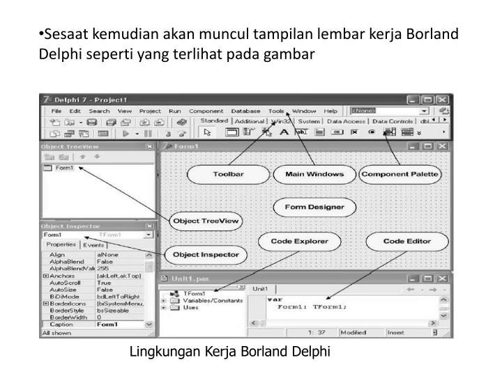 Sesaat kemudian akan muncul tampilan lembar kerja Borland Delphi seperti yang terlihat pada gambar
