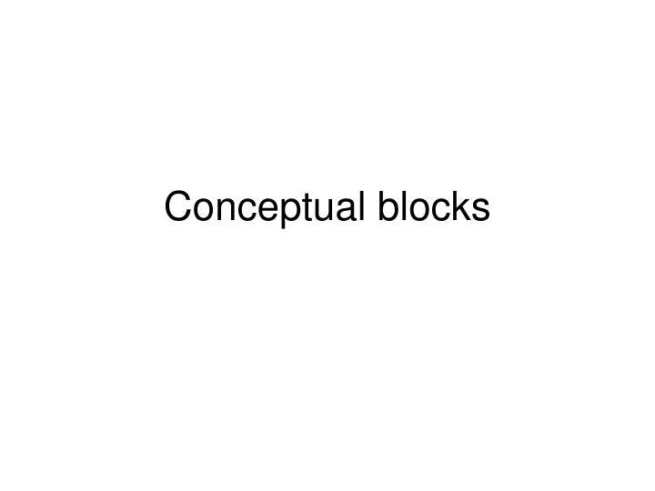 Conceptual blocks