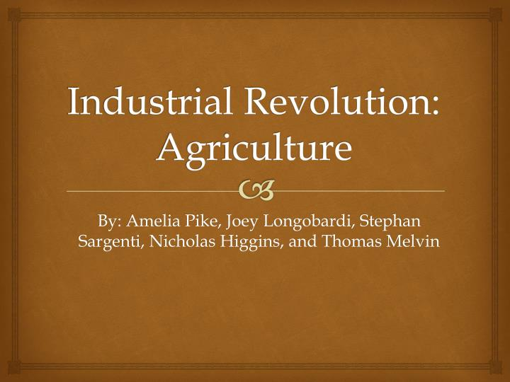 an analysis of the revolution in agriculture and industry in northampton This series includes a range of publications about the structure of the farming industry in england and the uk the statistics include information on agricultural land use, crop areas, yields and production, livestock populations, the agricultural workforce and diversification activity on farms.