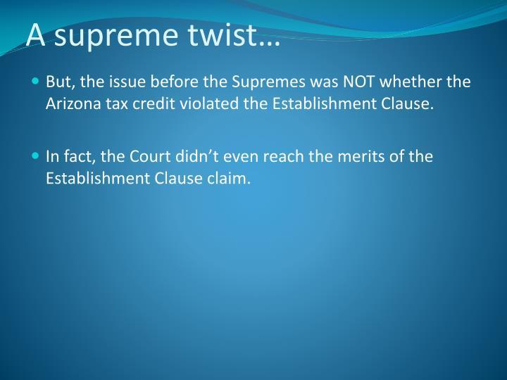 A supreme twist…