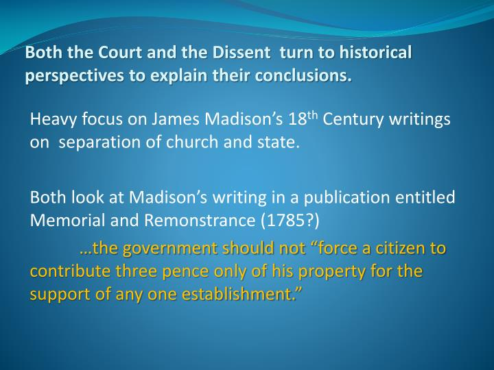 Both the Court and the Dissent  turn to historical perspectives to explain their conclusions.