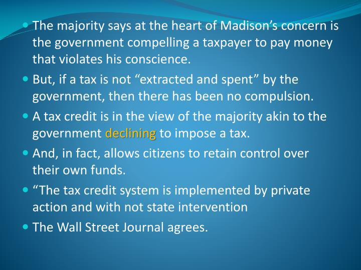 The majority says at the heart of Madison's concern is the government compelling a taxpayer to pay money that violates his conscience.