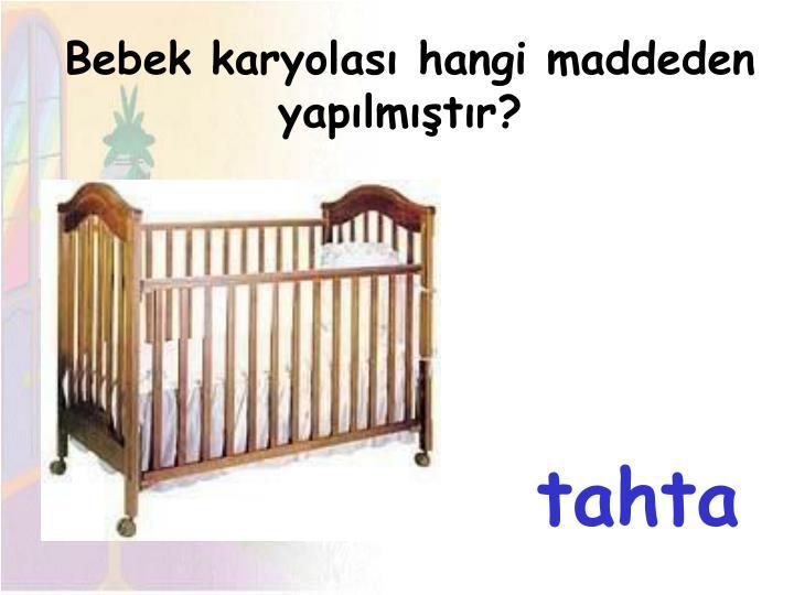 Bebek karyolası hangi maddeden yapılmıştır?