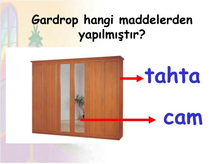 Gardrop hangi maddelerden yapılmıştır?