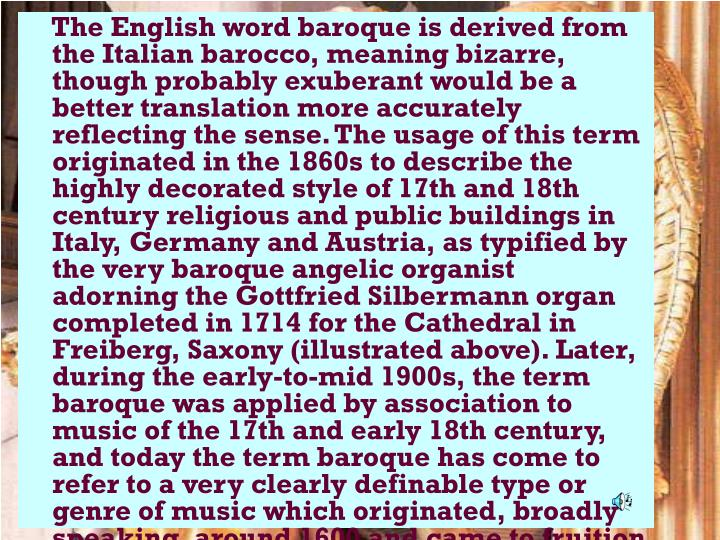 The English word baroque is derived from the Italian barocco, meaning bizarre, though probably e...
