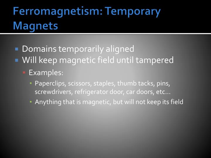 Ferromagnetism: Temporary Magnets