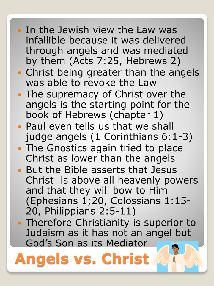 In the Jewish view the Law was infallible because it was delivered through angels and was mediated by them (Acts 7:25, Hebrews 2)