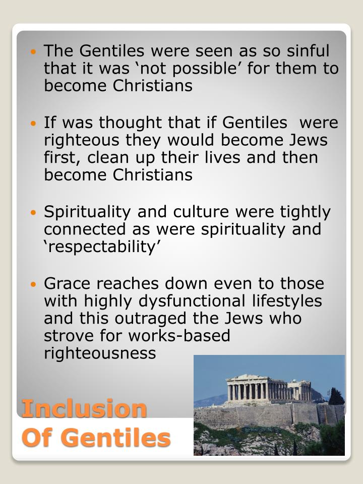 The Gentiles were seen as so sinful that it was 'not possible' for them to become Christians