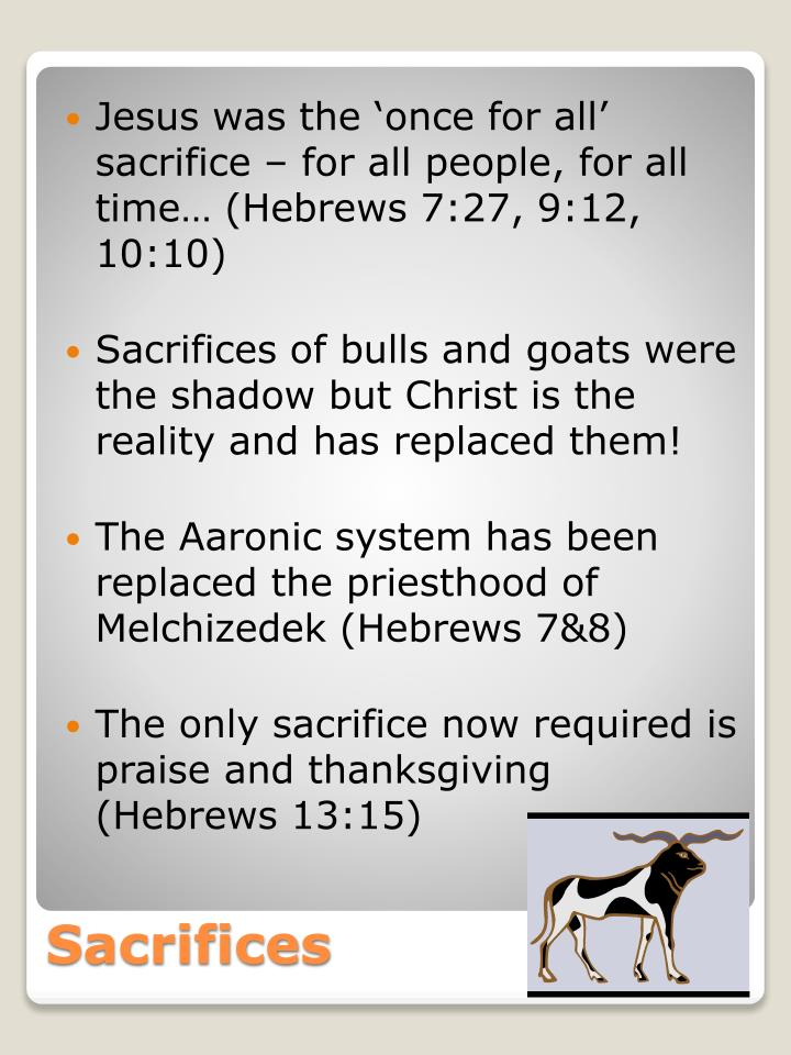 Jesus was the 'once for all' sacrifice – for all people, for all time… (Hebrews 7:27, 9:12, 10:10)