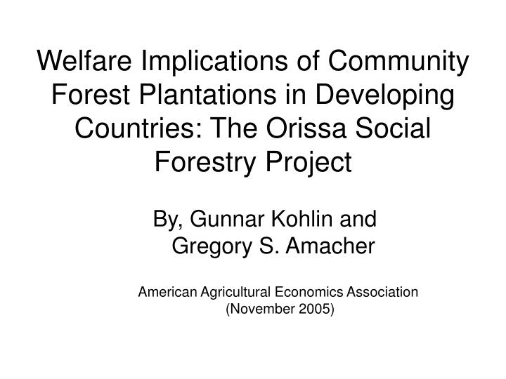 Welfare Implications of Community Forest Plantations in Developing Countries: The Orissa Social Fore...