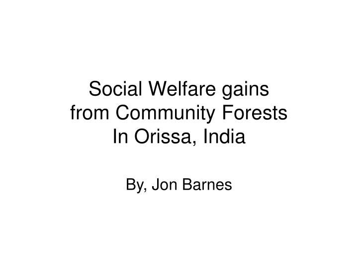 Social welfare gains from community forests in orissa india