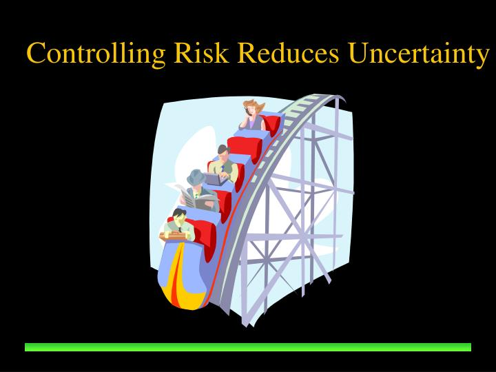 Controlling Risk Reduces Uncertainty