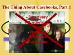 the thing about casebooks part 1