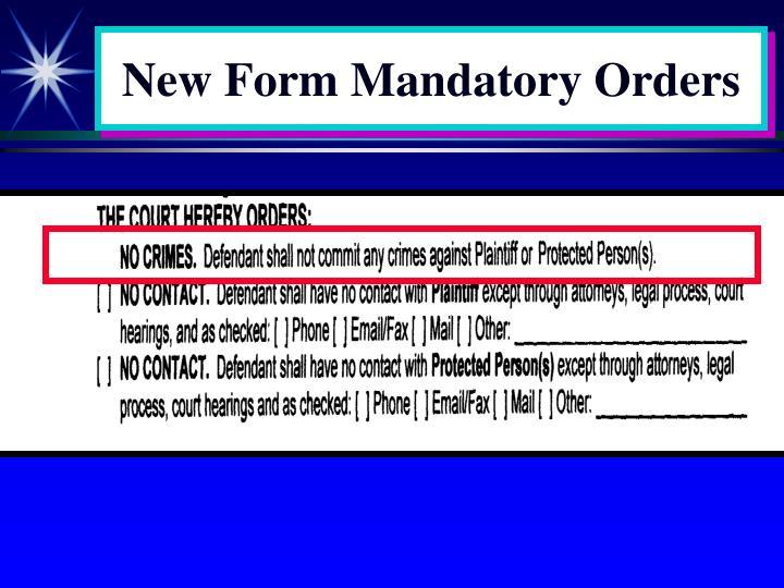 New Form Mandatory Orders