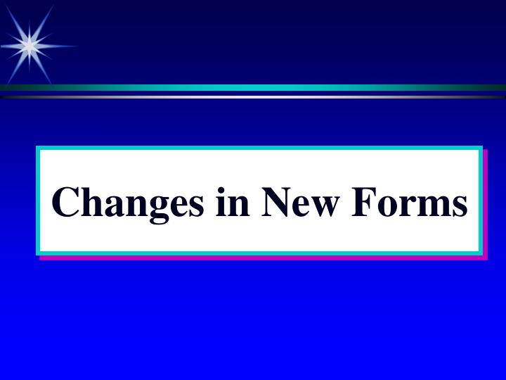 Changes in New Forms