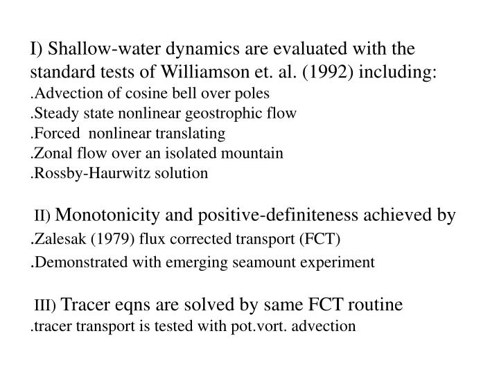 I) Shallow-water dynamics are evaluated with the standard tests of Williamson et. al. (1992) including: