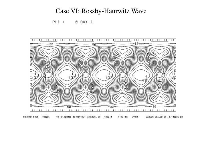 Case VI: Rossby-Haurwitz Wave