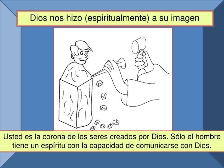 Dios nos hizo (espiritualmente) a su imagen