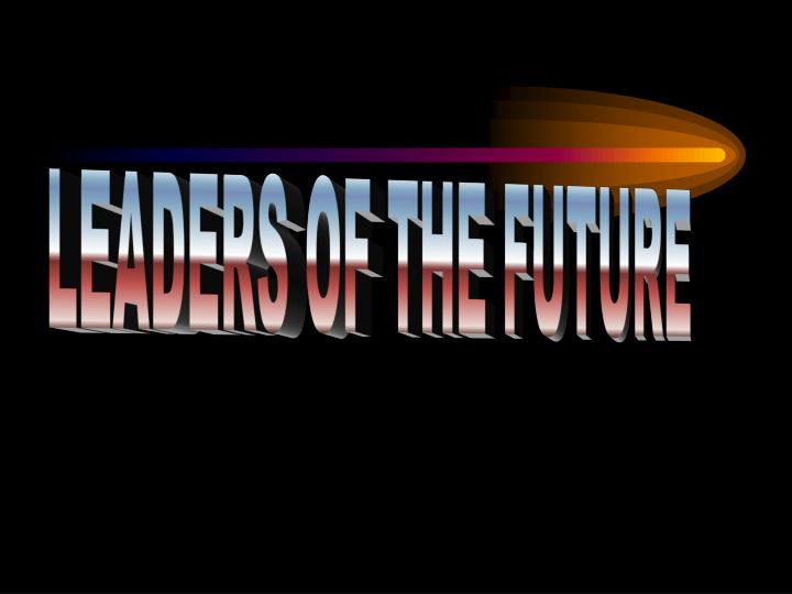 LEADERS OF THE FUTURE