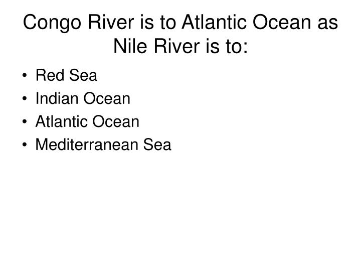 Congo River is to Atlantic Ocean as Nile River is to: