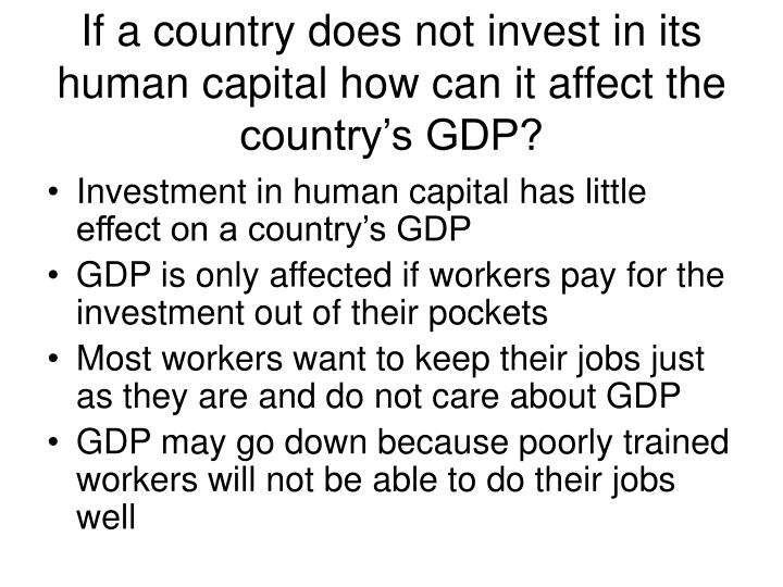If a country does not invest in its human capital how can it affect the country's GDP?