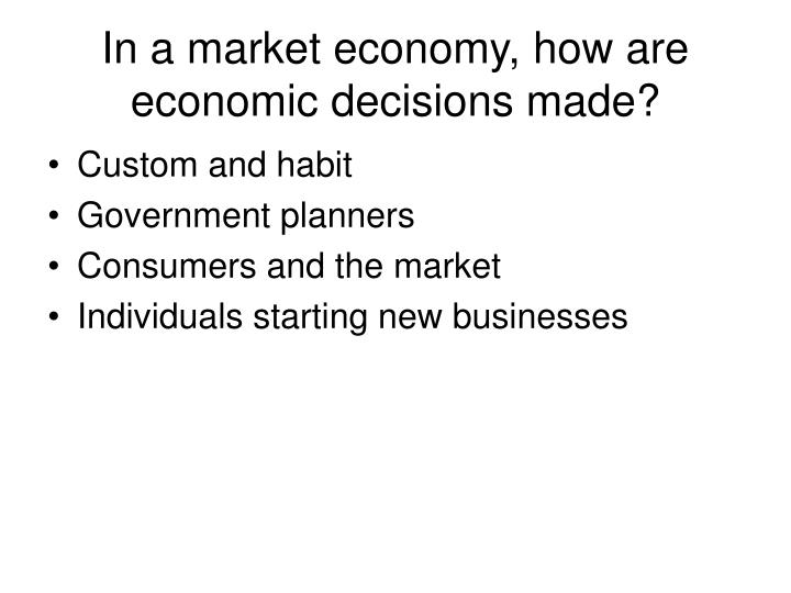 In a market economy, how are economic decisions made?