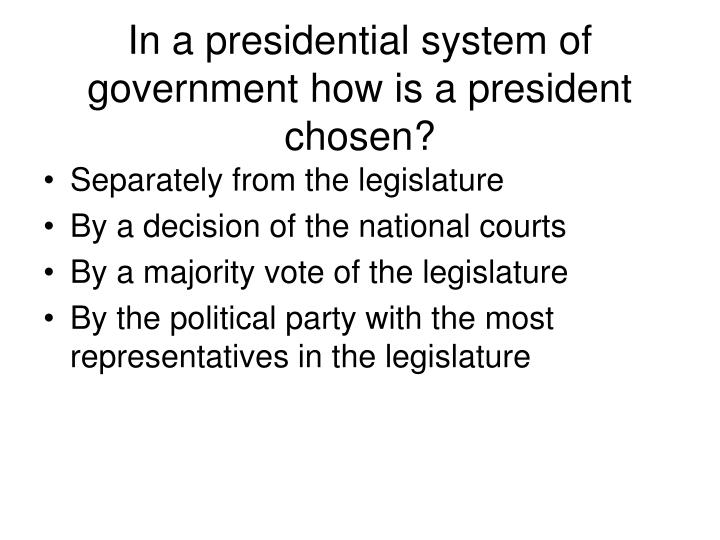 In a presidential system of government how is a president chosen?