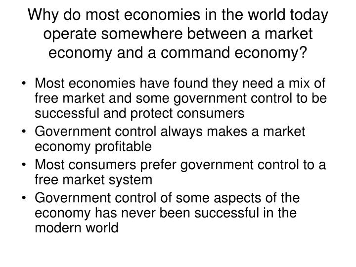 Why do most economies in the world today operate somewhere between a market economy and a command economy?