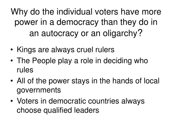 Why do the individual voters have more power in a democracy than they do in an autocracy or an oligarchy