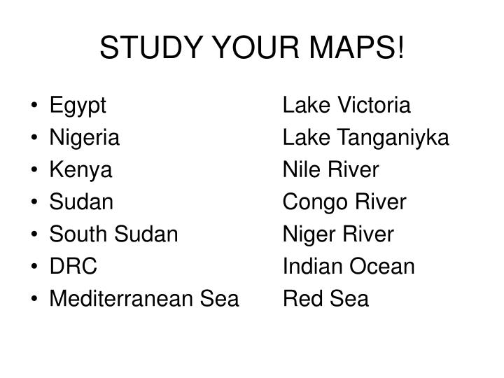 STUDY YOUR MAPS!