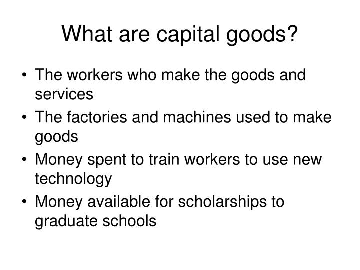What are capital goods?