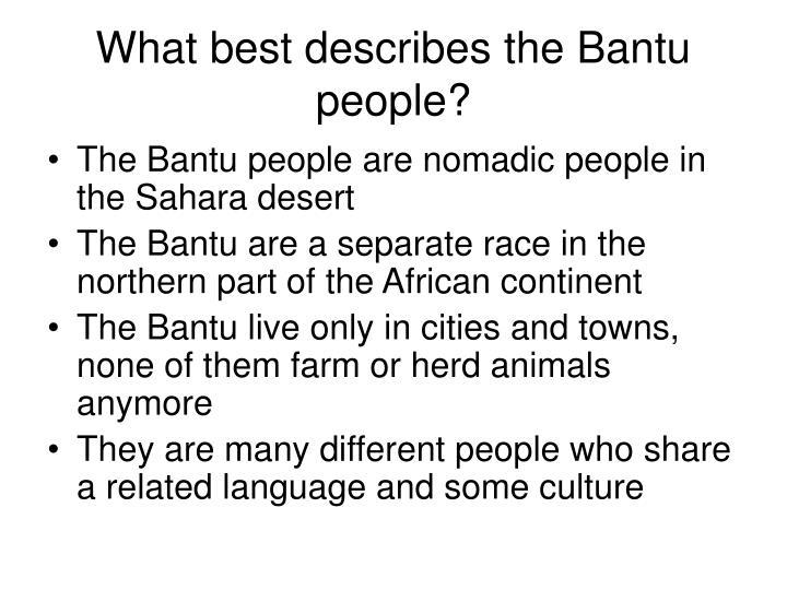 What best describes the Bantu people?