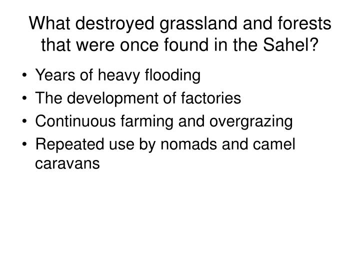 What destroyed grassland and forests that were once found in the Sahel?