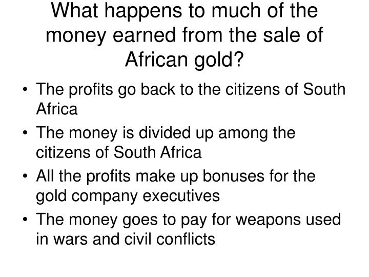 What happens to much of the money earned from the sale of African gold?