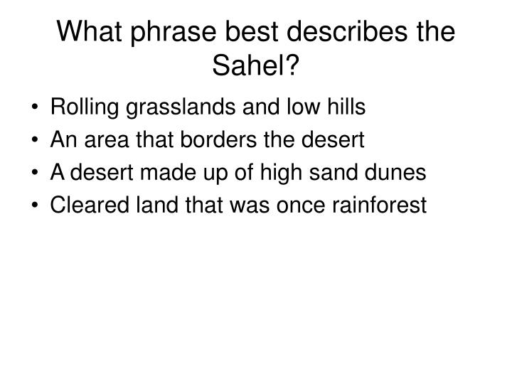 What phrase best describes the Sahel?
