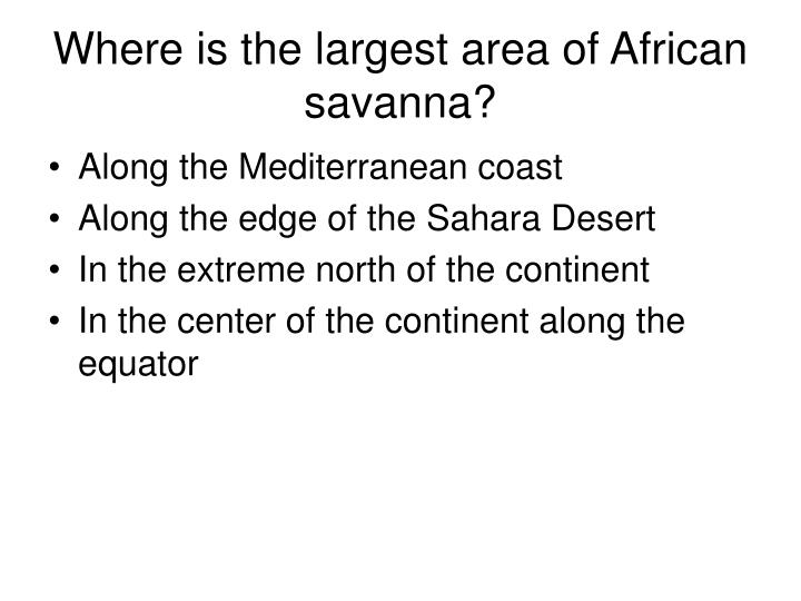 Where is the largest area of African savanna?
