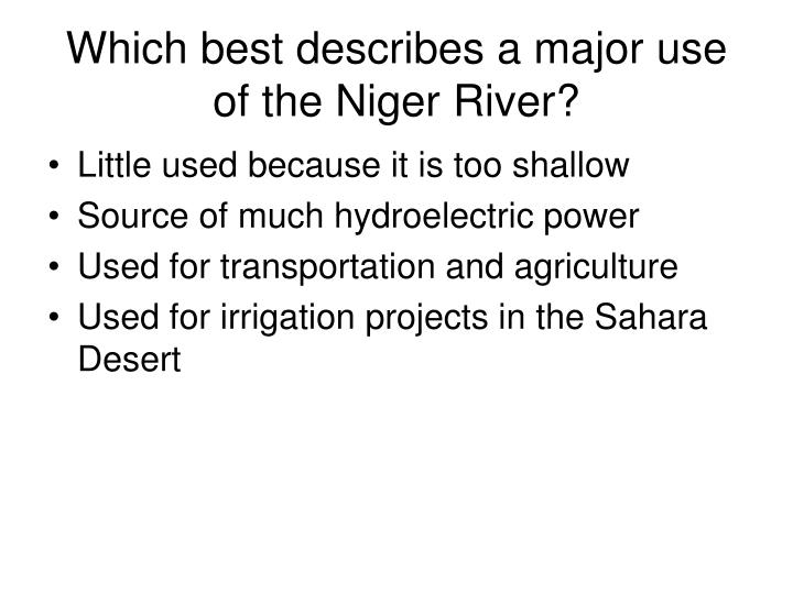 Which best describes a major use of the Niger River?