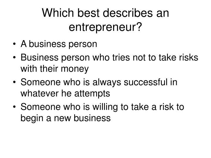 Which best describes an entrepreneur?