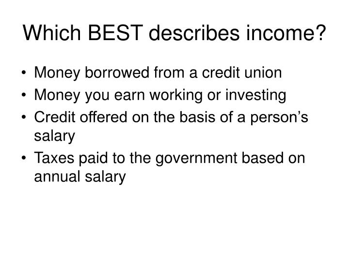 Which BEST describes income?