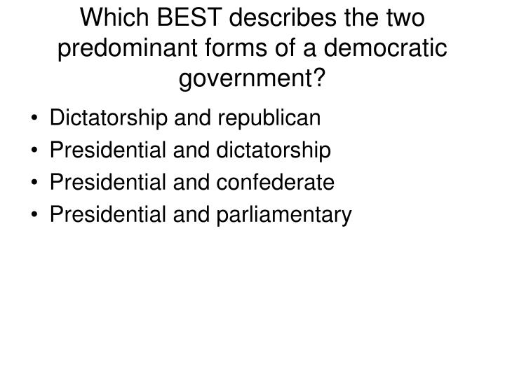 Which BEST describes the two predominant forms of a democratic government?