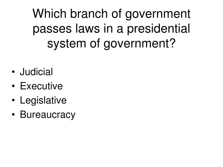 Which branch of government passes laws in a presidential system of government?