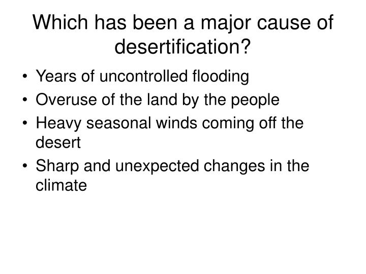 Which has been a major cause of desertification?