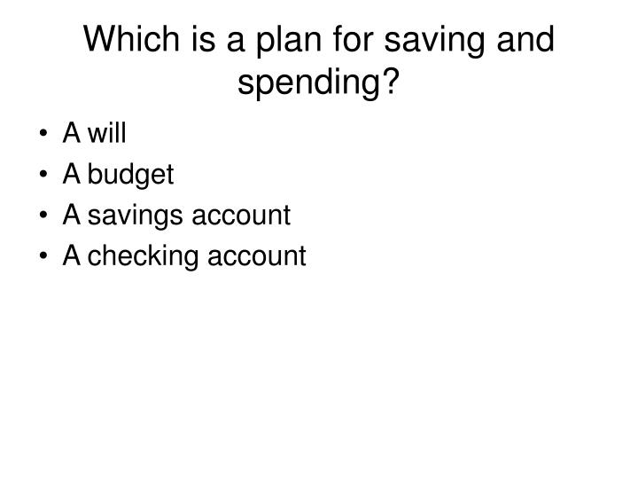 Which is a plan for saving and spending?
