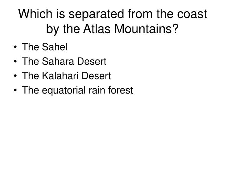 Which is separated from the coast by the Atlas Mountains?